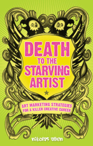 Death to the Starving Artist: Art Marketing Strategies by Nikolas Allen