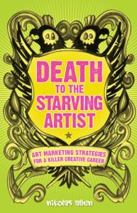 Death to the Starving Artist: Art Marketing Strategies by Nikolas Allen